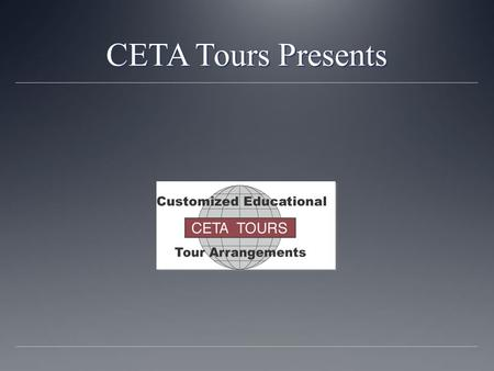 CETA Tours Presents. March 9-19, 2016 About CETA Tours CETA was founded by two foreign language teachers. They have been arranging tours abroad for students.
