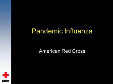 Pandemic Influenza American Red Cross. The American Red Cross is where people mobilize to help their neighbors—across the street, across the country and.
