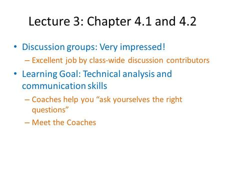 Lecture 3: Chapter 4.1 and 4.2 Discussion groups: Very impressed! – Excellent job by class-wide discussion contributors Learning Goal: Technical analysis.