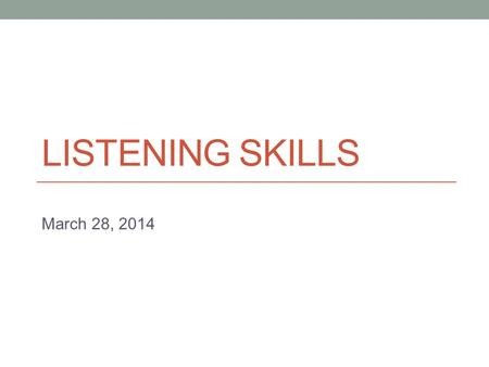 LISTENING SKILLS March 28, 2014. Today Listening for lectures.