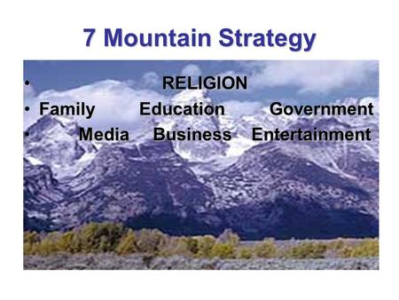 7 Mountain Strategy RELIGION RELIGION Family Education GovernmentFamily Education Government Media Business Entertainment Media Business Entertainment.