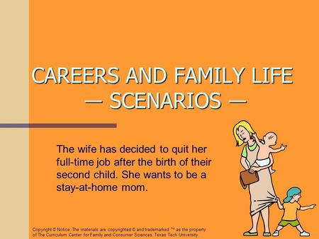 CAREERS AND FAMILY LIFE ― SCENARIOS ― The wife has decided to quit her full-time job after the birth of their second child. She wants to be a stay-at-home.