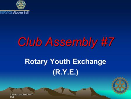 Club Assembly Quiz #7 -- RYE Club Assembly #7 Rotary Youth Exchange (R.Y.E.)