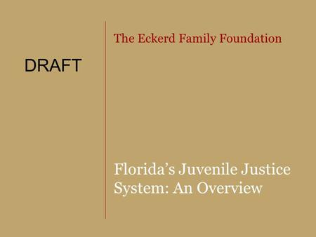 The Eckerd Family Foundation Florida's Juvenile Justice System: An Overview DRAFT.