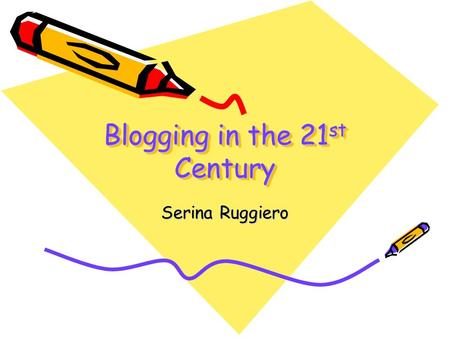 Blogging in the 21 st Century Serina Ruggiero. What is a blog Blog is short for weblog It's a personal and public journal or diary on the web A way for.