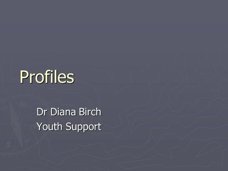 Profiles Dr Diana Birch Youth Support. Introduction ► Profiles' - provides a detailed description of the individuals and families who have been referred.