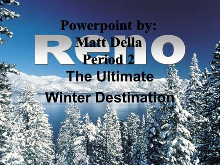 The Ultimate Winter Destination Come Experience Reno! Beautiful Ski Resorts Excellent Hotels Reasonable Prices Tons of Family Fun.