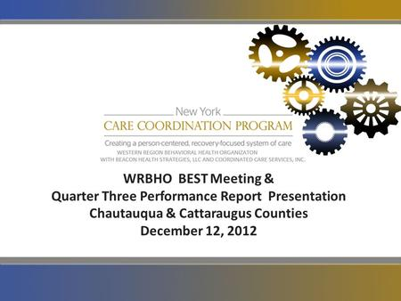WRBHO BEST Meeting & Quarter Three Performance Report Presentation Chautauqua & Cattaraugus Counties December 12, 2012.