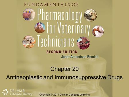 Chapter 20 Antineoplastic and Immunosuppressive Drugs Copyright © 2011 Delmar, Cengage Learning.