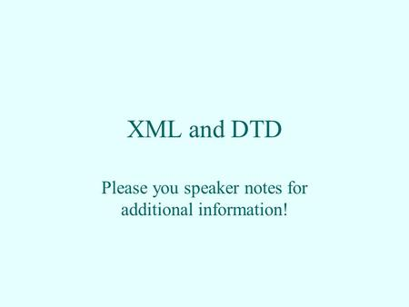 XML and DTD Please you speaker notes for additional information!