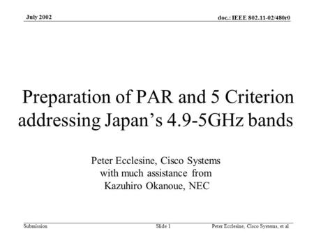 Doc.: IEEE 802.11-02/480r0 Submission July 2002 Peter Ecclesine, Cisco Systems, et alSlide 1 Preparation of PAR and 5 Criterion addressing Japan's 4.9-5GHz.
