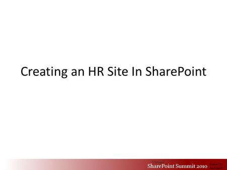 Virtual SharePoint Summit 2010 hosted by Rackspace Creating an HR Site In SharePoint Virtual SharePoint Summit 2010 hosted by Rackspace.