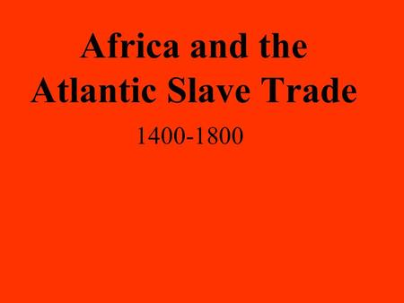 Africa and the Atlantic Slave Trade 1400-1800. Slavery in Africa pre 1440 Ownership status meant other Africans… Social status Kings create loyal following.