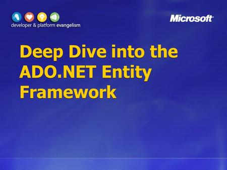 Deep Dive into the ADO.NET Entity Framework. Agenda Entity Data Model Advanced Mapping Advanced querying Entity SQL Object Services ADO.NET Metadata.
