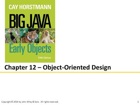 Copyright © 2014 by John Wiley & Sons. All rights reserved.1 Chapter 12 – Object-Oriented Design.