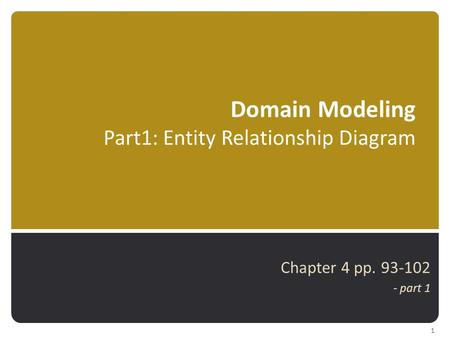 Domain Modeling Part1: Entity Relationship Diagram Chapter 4 pp. 93-102 - part 1 1.