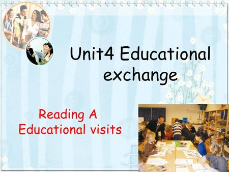 Unit4 Educational exchange Reading A Educational visits.