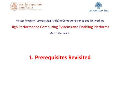 Master Program (Laurea Magistrale) in Computer Science and Networking High Performance Computing Systems and Enabling Platforms Marco Vanneschi 1. Prerequisites.