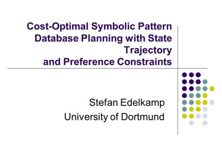 Cost-Optimal Symbolic Pattern Database Planning with State Trajectory and Preference Constraints Stefan Edelkamp University of Dortmund.