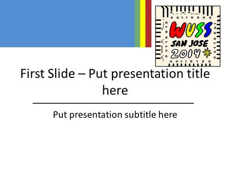 First Slide – Put presentation title here Put presentation subtitle here.