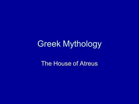 Greek Mythology The House of Atreus.
