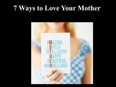 7 Ways to Love Your Mother. NIV 7 Ways to Love Your Mother John 19:26-27 26 When Jesus saw his mother there, and the disciple whom he loved standing nearby,