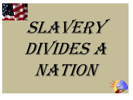 Slavery Divides a Nation Setting the Scene… Year – 1820 President – James Monroe Thomas Jefferson voices his opinion of slavery. 11 free states 11 slave.