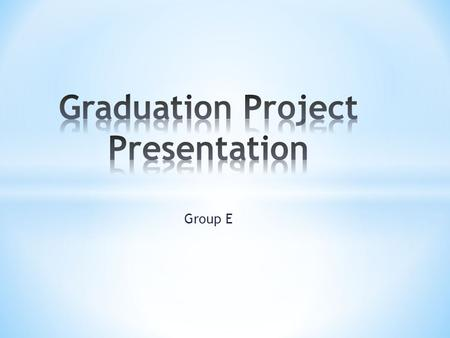 Group E. .1.1.1-Project Goals 1.1.2-Scope Definition. 1.1.3-Project milestones. 1.1.4-Assumption,Constrains&Dependencies. 1.1.5-Project risks. 1.1.6-Project.