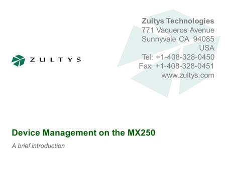 Zultys Technologies 771 Vaqueros Avenue Sunnyvale CA 94085 USA Tel: +1-408-328-0450 Fax: +1-408-328-0451 www.zultys.com Device Management on the MX250.