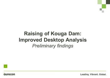 1 Raising of Kouga Dam: Improved Desktop Analysis Preliminary findings.