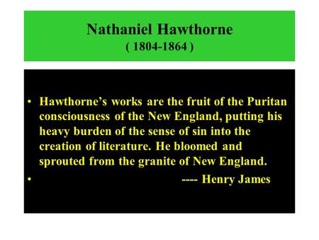 an analysis of nathaniel hawthornes selected works Disapproval of puritanism in nathaniel hawthorne's 'young goodman brown' 1959 words | 8 pages running head: hawthorne's young goodman brown hawthorne's young goodman brown critical analysis nathaniel hawthorne has presented his disapproval of puritanism in the form of young goodman brown who has been presented as the living embodiment of puritanical sect.