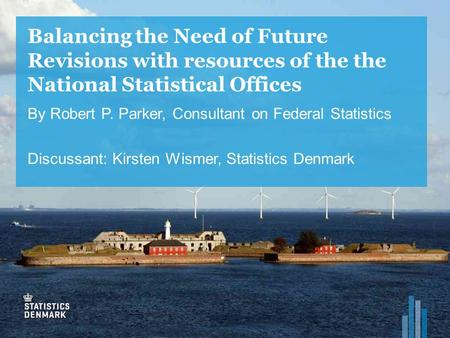 Balancing the Need of Future Revisions with resources of the the National Statistical Offices By Robert P. Parker, Consultant on Federal Statistics Discussant: