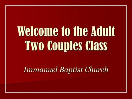 Welcome to the Adult Two Couples Class Immanuel Baptist Church.