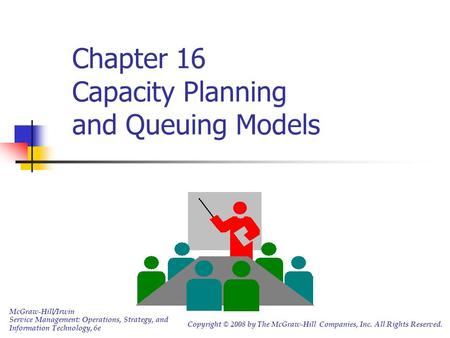 Chapter 16 Capacity Planning and Queuing Models McGraw-Hill/Irwin Service Management: Operations, Strategy, and Information Technology, 6e Copyright ©