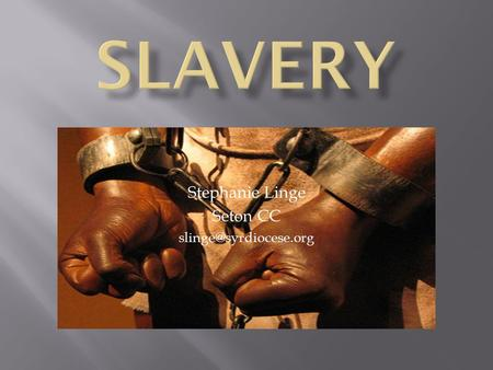 Stephanie Linge Seton CC In your notebook, write down as many words you can think of that come to mind when I say SLAVERY.