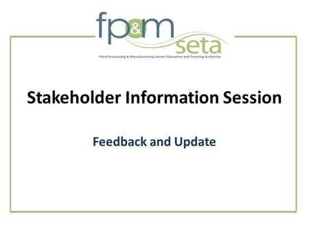 Stakeholder Information Session Feedback and Update.
