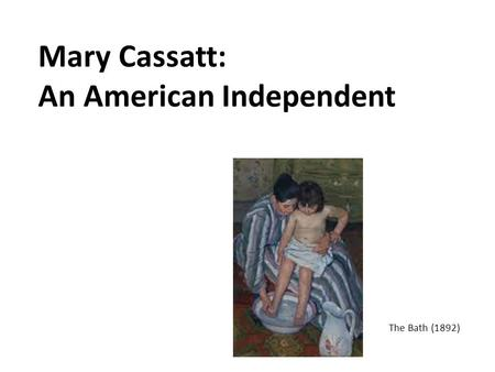 Mary Cassatt: An American Independent The Bath (1892)