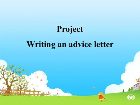 Project Writing an advice letter. 1.Have you ever become upset with your parents over small problems? 2.If your friends had the same problem, what would.