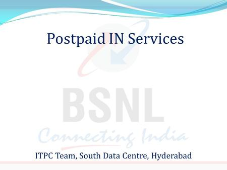 Postpaid IN Services ITPC Team, South Data Centre, Hyderabad.