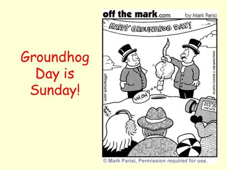 Groundhog Day is Sunday!. Have fun watching the Super Bowl!