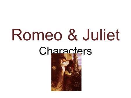 Romeo & Juliet Characters. Montagues Charact er Description RomeoSon of Montague who falls in love with Juliet MontagueHead of the family who is at war.