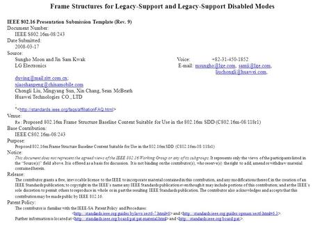 Frame Structures for Legacy-Support and Legacy-Support Disabled Modes IEEE 802.16 Presentation Submission Template (Rev. 9) Document Number: IEEE S802.16m-08/243.