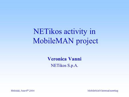 MobileMAN Internal meetingHelsinki, June 8 th 2004 NETikos activity in MobileMAN project Veronica Vanni NETikos S.p.A.