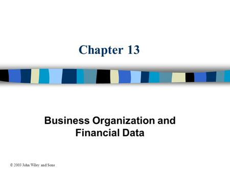 Chapter 13 Business Organization and Financial Data © 2003 John Wiley and Sons.