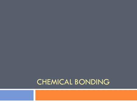 CHEMICAL BONDING. A little background info first…