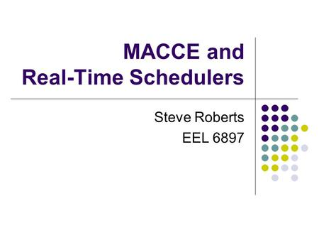 MACCE and Real-Time Schedulers Steve Roberts EEL 6897.