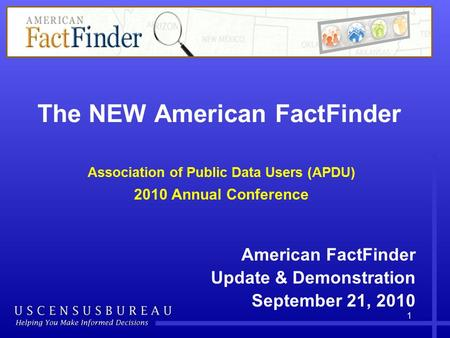 The NEW American FactFinder Association of Public Data Users (APDU) 2010 Annual Conference American FactFinder Update & Demonstration September 21, 2010.