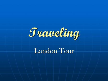 Traveling London Tour. The plan of the lesson Tongue twister Revision of the vocabulary and your knowledge New vocabulary London tour (watching of the.