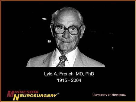 Lyle A. French, MD, PhD 1915 - 2004. Lyle French, the tenth president of the Neurosurgical Society of America, was a friend to many of the senior members.