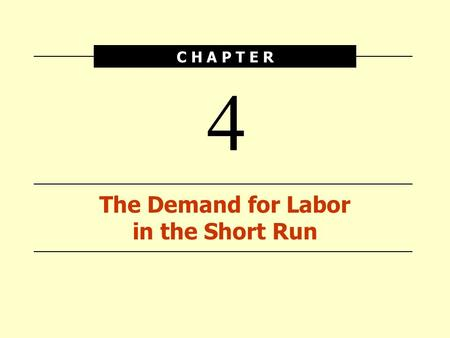 C H A P T E R The Demand for Labor in the Short Run 4.